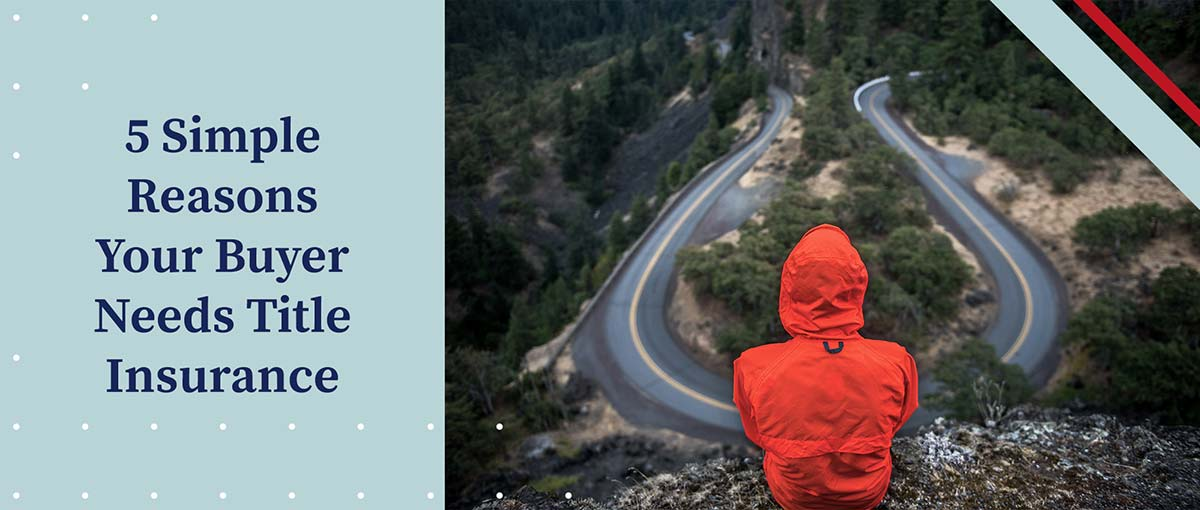 Text to the left - 5 Simple Reasons Your Buyer Needs Title Insurance - Image to the Right - Man with a Red Jacket looking over a Road.