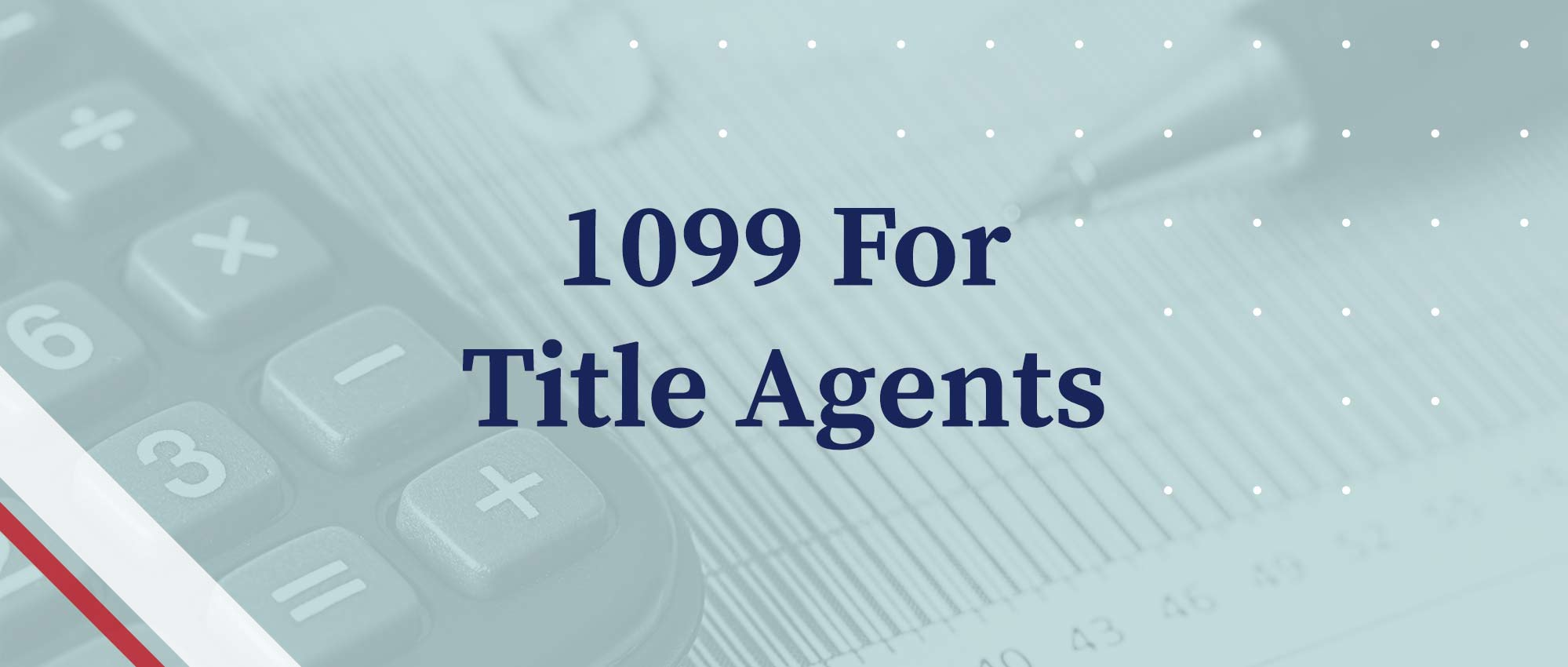 1099 for Title Agents - text faded over a calculator